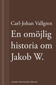 En omöjlig historia om Jakob W. : En novell ur Längta bort