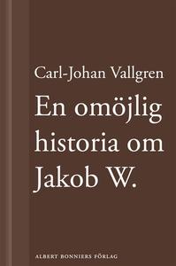En omöjlig historia om Jakob W. : En novell ur