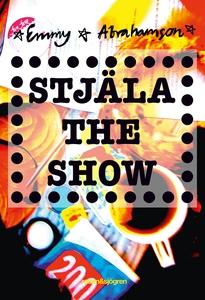 Stjäla the show (e-bok) av Emmy Abrahamson