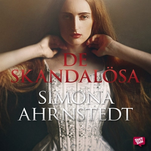 De skandalösa (ljudbok) av Simona Ahrnstedt