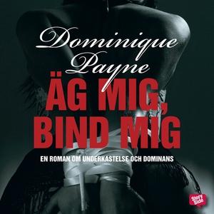 Äg mig, bind mig (ljudbok) av Dominique Payne