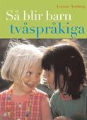 Så blir barn tvåspråkiga (reviderad utgåva) : Vägledning och råd under förskoleåldern