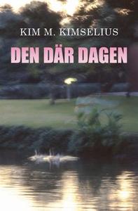 Den där dagen (e-bok) av Kim M. Kimselius