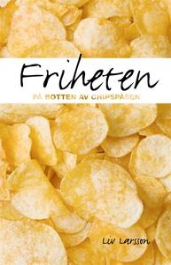 Friheten på botten av chipspåsen (e-bok) av Liv