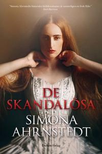 De skandalösa (e-bok) av Simona Ahrnstedt