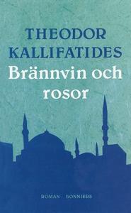 Brännvin och rosor (e-bok) av Theodor Kallifati