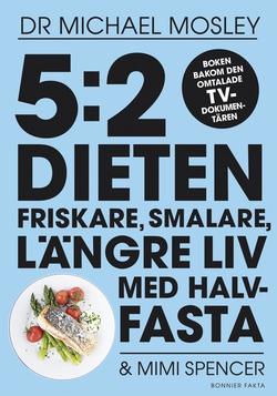 5:2-dieten - friskare, smalare, längre liv med halvfasta (e-bok) av Dr Mosley, Michael, Mimi Spencer, Anna Olsson