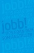 Jobb! : Tips från dem som anställer