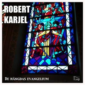 De hängdas evangelium (ljudbok) av Robert Karje