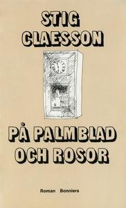 På palmblad och rosor (e-bok) av Stig Claesson