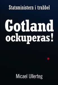 Statsministern i trubbel : Gotland ockuperas! (