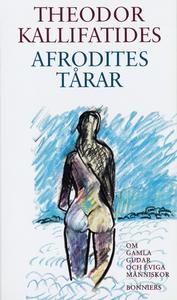 Afrodites tårar : om gamla gudar och eviga männ
