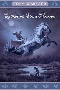 Spöket på Stora Mossen (e-bok) av Kim M. Kimsel