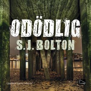 Odödlig (ljudbok) av S.J. Bolton, Sharon Bolton