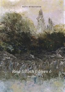 Resa till och från en ö (e-bok) av Mats Myrsten