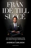 Från idé till succé : en inspirationsbok för dig med stora drömmar