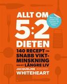 Allt om 5:2-dieten - 140 recept för snabb viktminskning och ett längre liv