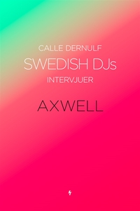 Swedish DJs - Intervjuer: Axwell (e-bok) av Cal