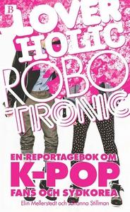 Loverholic Robotronic - En reportagebok om k-po