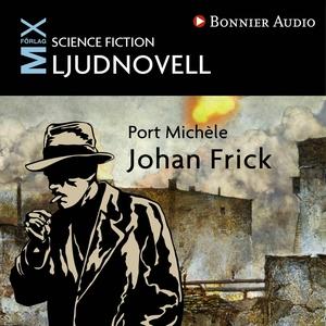 Port Michèle : novell (ljudbok) av Johan Frick
