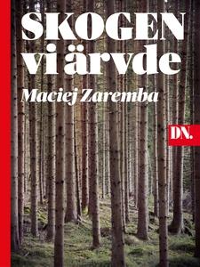 Skogen vi ärvde (e-bok) av Maciej Zaremba