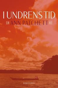 I undrens tid (e-bok) av Ann Patchett