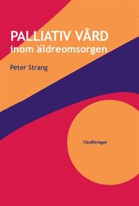 Palliativ vård inom äldreomsorgen (e-bok) av Pe