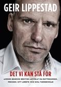 Det vi kan stå för : Anders Breiviks advokat om rättegången, pressen, sitt arbete och sina värderingar