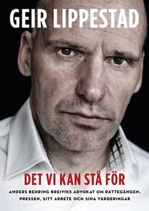 Det vi kan stå för : Anders Breiviks advokat om