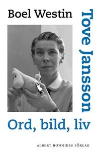 Tove Jansson : Ord, bild, liv (e-bok) av Boel W