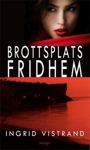 Brottsplats Fridhem (e-bok) av Ingrid Vistrand