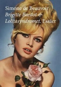 Brigitte Bardot och Lolitasyndromet. Essäer. (e