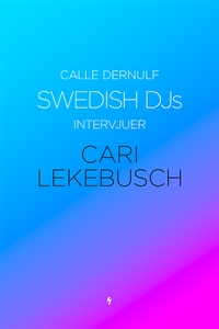Swedish DJs - Intervjuer: Cari Lekebusch (e-bok
