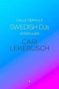 Swedish DJs - Intervjuer: Cari Lekebusch (e-bok