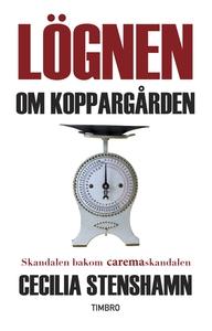 Lögnen om Koppargården. Skandalen bakom Caremas