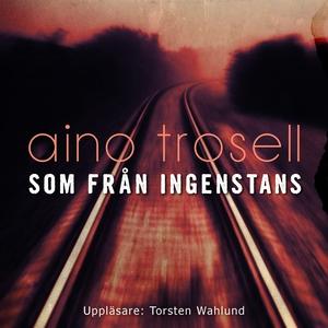 Som från ingenstans (ljudbok) av Aino Trosell,