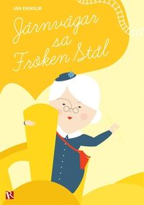 Järnvägar, sa fröken Stål (e-bok) av Jan Ekholm