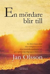En mördare blir till (e-bok) av Jan Olsson