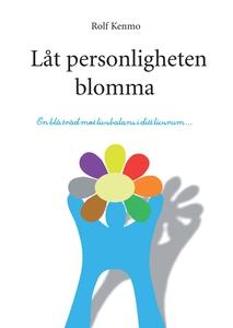 Låt personligheten blomma (e-bok) av Rolf Kenmo