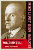 Med livet som insats : Berättelsen om Vladimir Majakovskij och hans krets