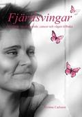 Fjärilsvingar - Missbruk, medberoende, cancer och vägen tillbaka