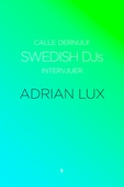 Swedish DJs - Intervjuer: Adrian Lux