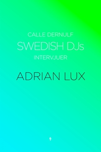 Swedish DJs - Intervjuer: Adrian Lux (e-bok) av