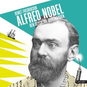 Alfred Nobel - den olycklige uppfinnaren (ljudb
