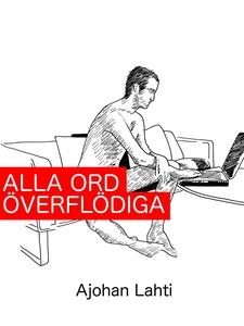 Alla ord överflödiga (e-bok) av Ajohan Lahti