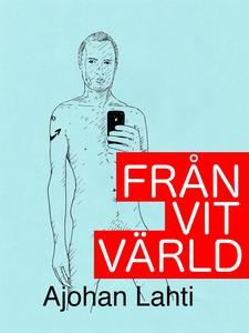Från vit värld (e-bok) av Ajohan Lahti