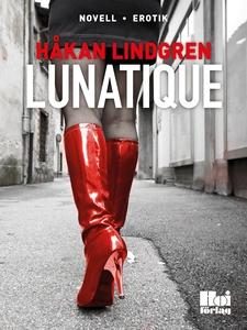 Lunatique (e-bok) av  Håkan Lindgren, Håkan Lin