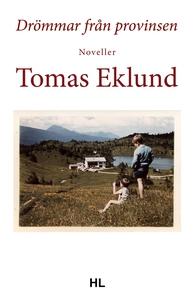 Drömmar från provinsen (e-bok) av Tomas Eklund