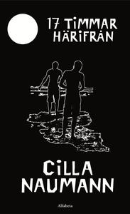 17 timmar härifrån (e-bok) av Cilla Naumann