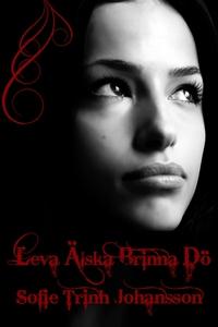 Leva älska brinna dö (e-bok) av Sofie Trinh Joh